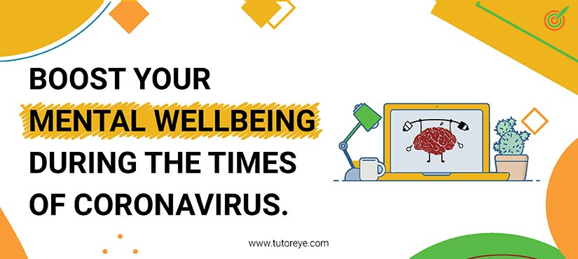 Boost Your Mental Wellbeing During The Times Of Corona Virus