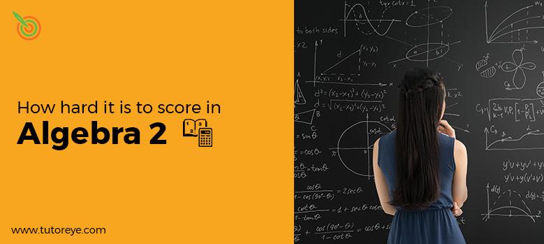 How hard is Algebra 2?