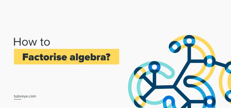 How-to-factorise-algebra